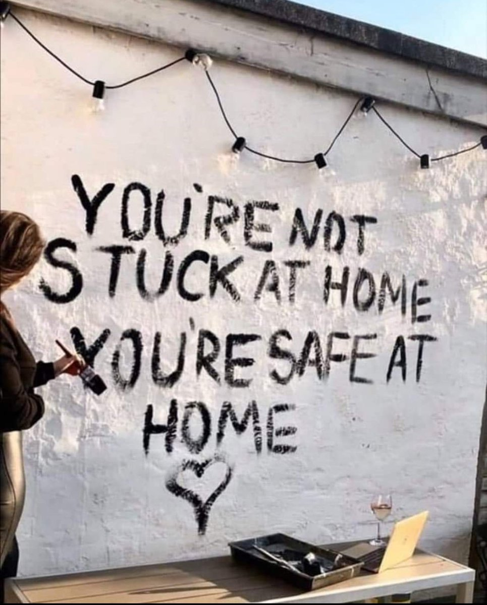 You're not stuck at home, you're safe at home.